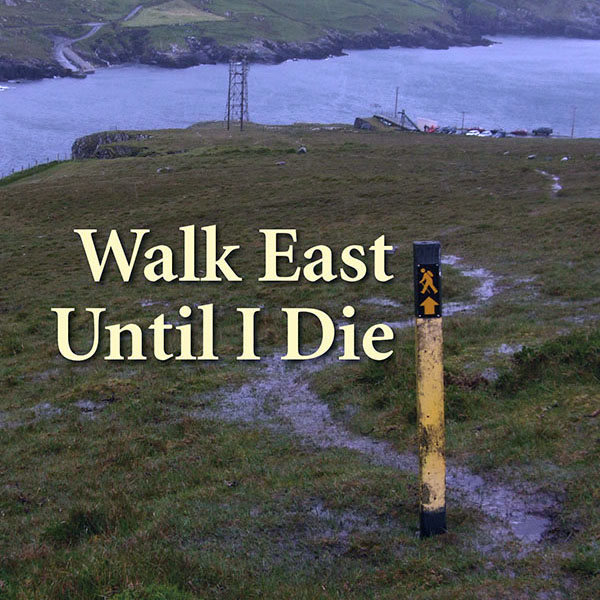 Walk East Until I Die front cover